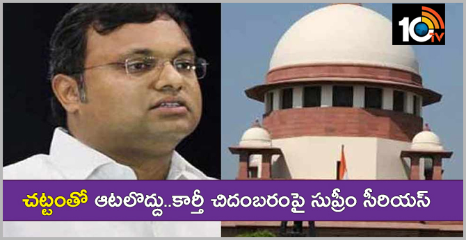 SC also ordered Karti Chidambaram to deposit Rs 10 crore with Court if he wanted to go abroad