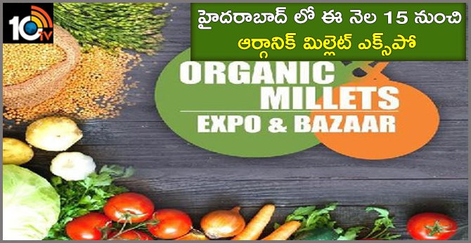 March 15th Onwards Organic Millet Expo In Hyderabad
