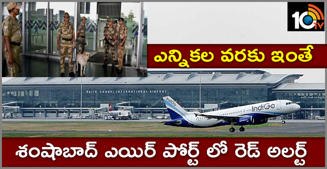 Red alert at RGIA to continue till Lok Sabha polls
