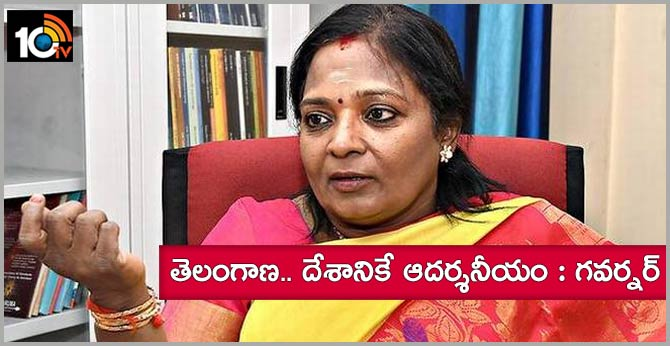 telangana state Ideal for the country says Governor tamilisai soundararajan
