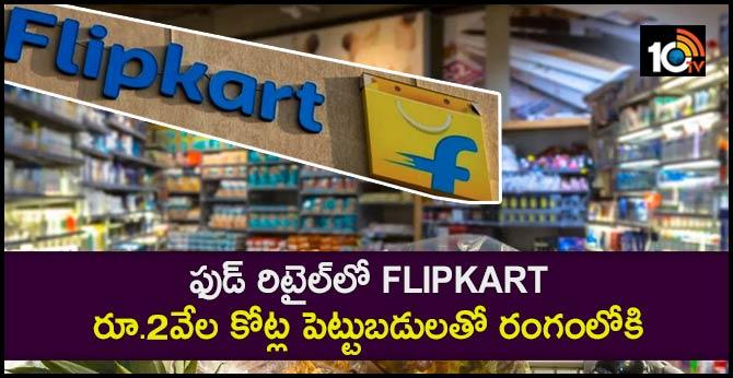 Flipkart seeks food retail licence, to invest Rs 2k cr