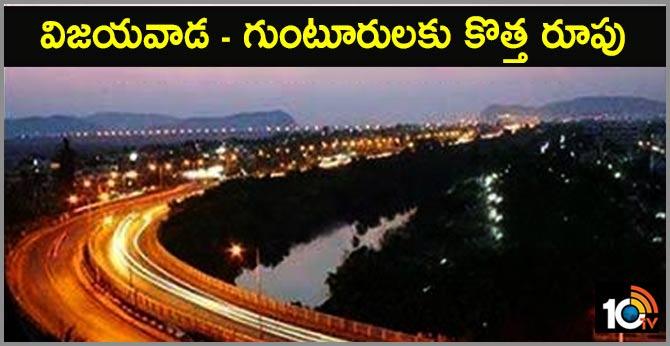 New look for Vijayawada and Guntur districts