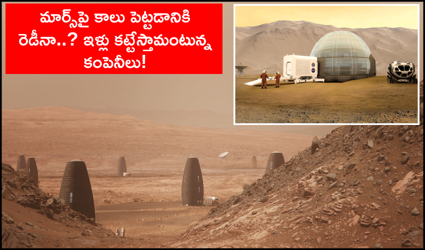 Humans Can Move To Mars Companies May Construct Houses Soon